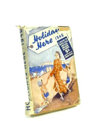 Holidays Here 1946 - A Guide to Over 200 British Holida (Anon) (ID:94504)