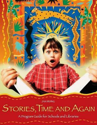 Stories, Time and Again: A Program Guide for Schools and Libraries by Jan Irving