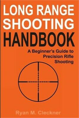 Long Range Shooting Handbook: The Complete Beginner's Guide to Precision Rifle S