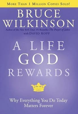 NEW - A Life God Rewards: Why Everything You Do Today Matters Forever