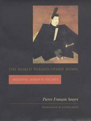The World Turned Upside Down: Medieval Japanese Society by Pierre Francois Souyr