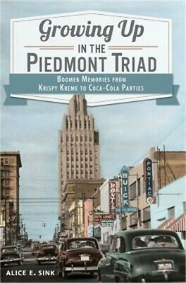 Growing Up in the Piedmont Triad: Boomer Memories from Krispy Kreme to Coca-Cola
