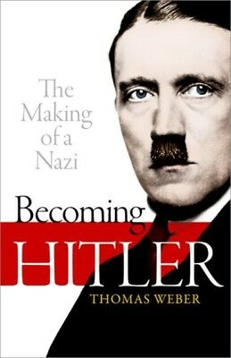 BECOMING HITLER THE MAKING OF A NAZI, Weber, Thomas (Professor of...