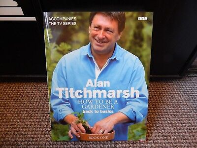 How To Be A Gardener: Book One: Secrets Of Success By Alan Titchmarsh: