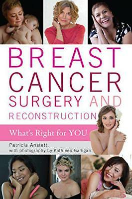 Breast Cancer Surgery and Reconstruction: What's Right for You by Anstett, Patri