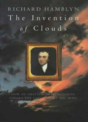 The Invention of Clouds: How an Amateur Meteorologist Forged t ,.9780330391948
