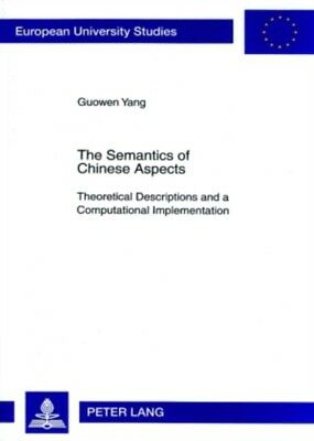 The Semantics of Chinese Aspects: Theoretical Descriptions and a ...