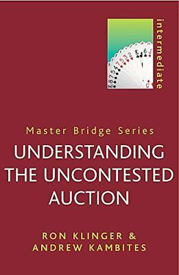 Understanding the Uncontested Auction (MASTER BRIDGE) Peter Crawley Anglais