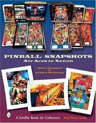 Pinball Snapshots: Air Aces to Xenon Marco Rossignoli Graham McGuiness Anglais