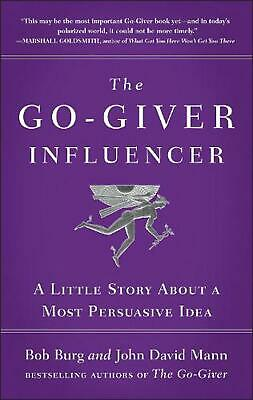 The Go-giver Influencer: A Little Story About a Most Persuasive Idea by Bob Burg