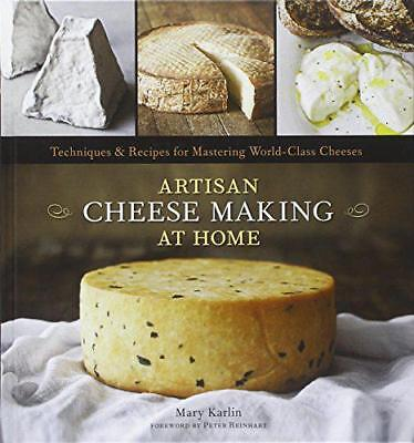 Artisan Cheese Making at Home: Techniques & Recipes for Mastering World-Class Ch