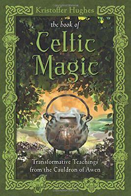 The Book of Celtic Magic: Transformative Teachings from the Cauldron of Awen by