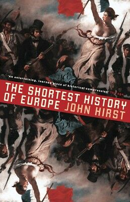 Shortest History of Europe: Revised and Updated The ' Hirst John