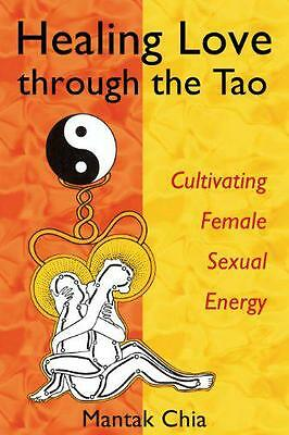 Healing Love Through the Tao: Cultivating Female Sexual Energy by Chia, Mantak  