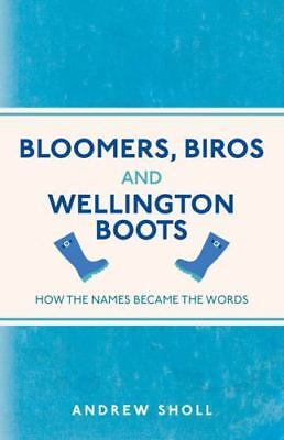Bloomers, Biros and Wellington Boots: How the Names Became the Words Sholl, Andr