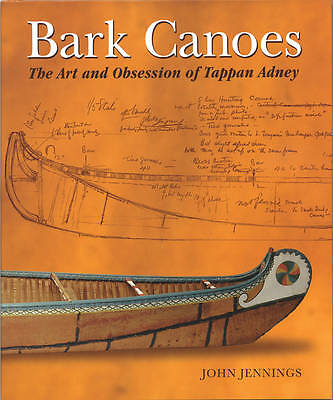 Bark Canoes: The Art and Obsession of Tappan Adney by Jennings, John, NEW Book,