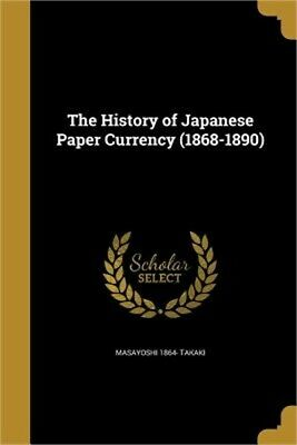 The History of Japanese Paper Currency (1868-1890) (Paperback or Softback)