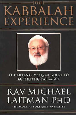 Kabbalah Experience: The Definitive Q&A Guide to Authentic Kabbalah by Laitman,
