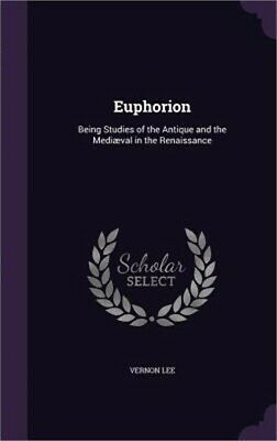 Euphorion: Being Studies of the Antique and the Mediaeval in the Renaissance (Ha