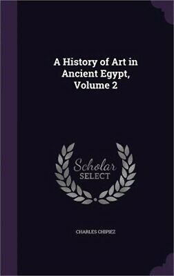 A History of Art in Ancient Egypt, Volume 2 (Hardback or Cased Book)