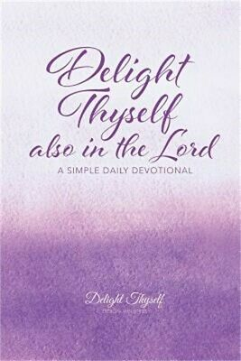 Delight Thyself Also in the Lord: A Simple Daily Devotional (Paperback or Softba
