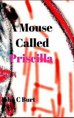 A Mouse Called Priscilla. by John C. Burt Hardcover Book Free Shipping!