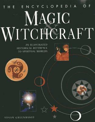 The Encyclopedia of Magic & Witchcraft: An Illustrated Historical Reference to S