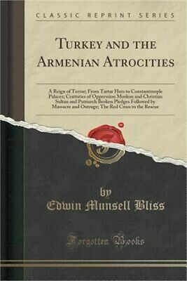 Turkey and the Armenian Atrocities: A Reign of Terror; From Tartar Huts to Const