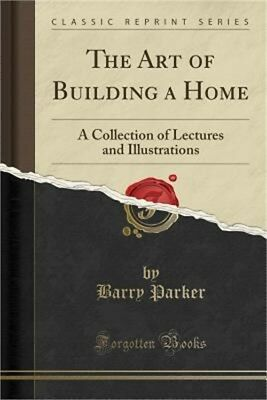 The Art of Building a Home: A Collection of Lectures and Illustrations (Classic