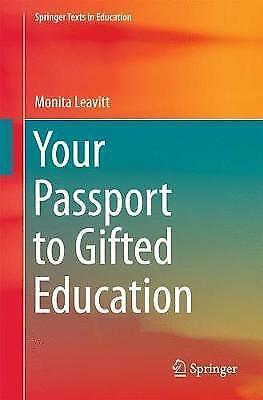 Your Passport to Gifted Education (Springer Texts in Education) by Leavitt, Moni