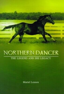 Northern Dancer: The Legend and His Legacy by Lennox, Muriel Hardback Book The