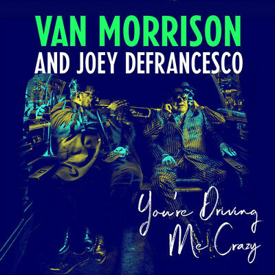 Van Morrison and Joey DeFrancesco : You're Driving Me Crazy CD (2018) ***NEW***