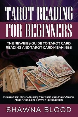 Tarot Reading for Beginners: The Newbies Guide to Tarot Card Reading and Tarot C