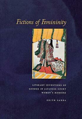Fictions of Femininity: Literary Inventions of Gender in Japanese Court Women's