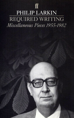 Required writing: miscellaneous pieces 1955-1982 by Philip Larkin (Paperback /