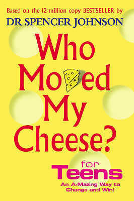 Who Moved My Cheese For Teens, Spencer Johnson