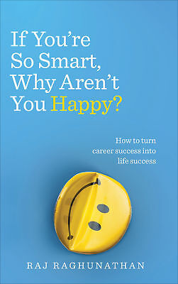 If You're So Smart, Why Aren't You Happy?, Raj Raghunathan