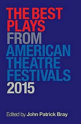 Best Plays from American Theater Festivals, 2015, John Patrick Bray