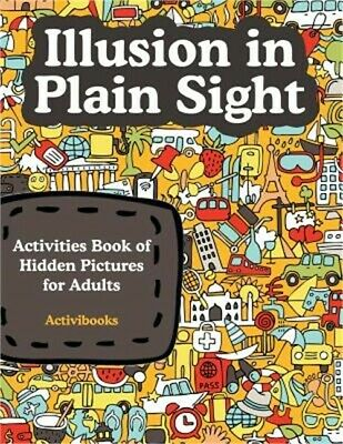 Illusion in Plain Sight: Activity Book of Hidden Pictures for Adults (Paperback