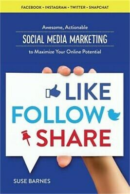 Like, Follow, Share: Social Media Marketing to Maximize Your Online Potential (P