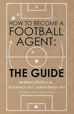How to Become a Football Agent: the Guide by Dr. Erkut Soegut LL.M. Paperback Bo