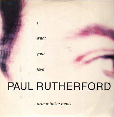 Paul Rutherford I Want Your Love (Arthur Baker Remix) Vinyl Single 12inch
