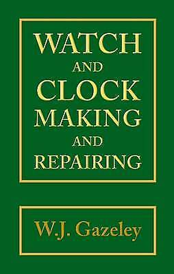 Watch and Clock Making and Repairing, W. J. Gazeley