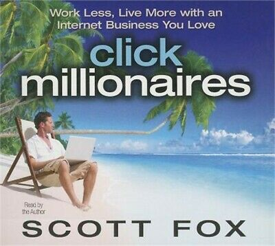 Click Millionaires: Work Less, Live More with an Internet Business You Love (CD)