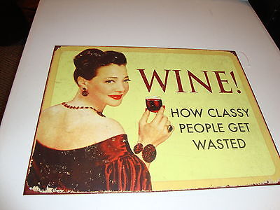 New humourous tin WINE sign/ WINE ! HOW CLASSY PEOPLE GET WASTED / nice