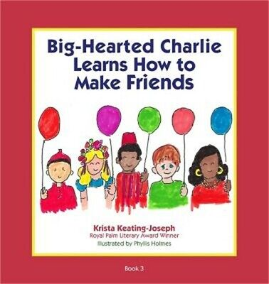 Big-Hearted Charlie Learns How to Make Friends (Paperback or Softback)