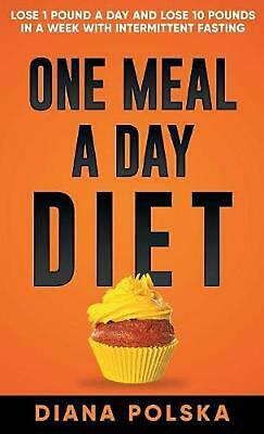 One Meal a Day Diet: Lose 1 Pound a Day and Lose 10 Pounds in a Week with Interm