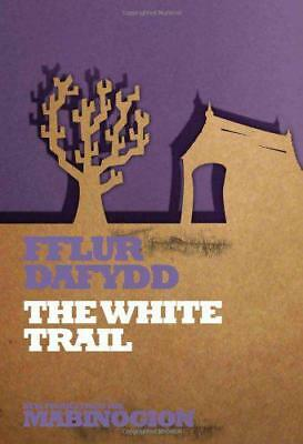 The White Trail (Mabinogion Series) by Fflur Dafydd   Paperback Book   978185411