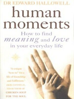 Human moments: how to find meaning and love in your everyday life by Edward M
