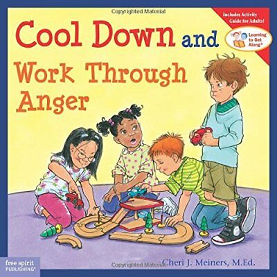 Learning to Get Along®: Cool down and Work Through Anger-Cheri J. Meiners